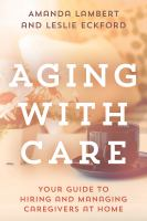 Aging with care : your guide to hiring and managing caregivers at home