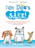 For dog's sake! : a simple guide to protecting your pup from unsafe foods, everyday dangers, and bad situations