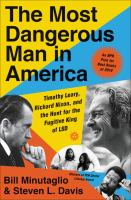 The most dangerous man in America : Timothy Leary, Richard Nixon  the hunt for the fugitive king of LSD
