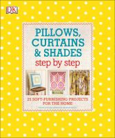Pillows, curtains  shades : step by step : 25 soft-furnishing projects for the home