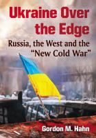 Ukraine over the edge : Russia, the West and the