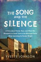 The song and the silence : a story about family, race, and what was revealed in a small town in the Mississippi Delta while searching for Booker Wright