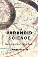 Paranoid science : the Christian right's war on reality