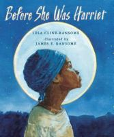 Before she was Harriet Lesa Cline-Ransome ; illustrated by James E. Ransome.