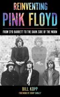 Reinventing Pink Floyd : from Syd Barrett to the Dark side of the Moon