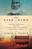 The road to dawn : Josiah Henson and the story that sparked the Civil War