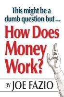 This Might Be a Dumb Questions but...How Does Money Work?