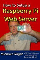 How to Setup a Raspberry Pi Web Server : Web Sites, Home Automation, Security Cameras and Email