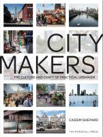 Citymakers : the culture and craft of practical urbanism