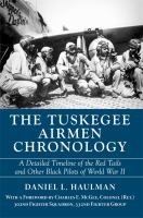 The Tuskegee Airmen chronology : a detailed timeline of the Red Tails and other black pilots of World War II