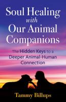 Soul healing with our animal companions : the hidden keys to a deeper animal-human connection
