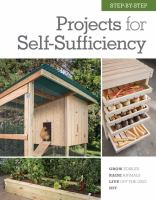 Step-by-step projects for self-sufficiency : grow edibles, raise animals, live off the grid, DIY