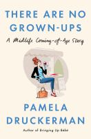 There are no grown-ups : a midlife coming-of-age story
