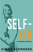 Self-ish : a transgender journey toward wholeness