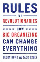 Rules for revolutionaries : how big organizing can change everything