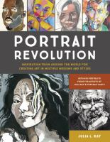 Portrait revolution : inspiration from around the world for creating art in multiple mediums and styles