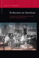To become an American : immigrants and Americanization campaigns of the early twentieth century
