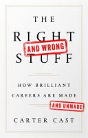 The right--and wrong--stuff : how brilliant careers are made and unmade