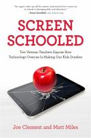 Screen schooled : two veteran teachers expose how technology overuse is making our kids dumber