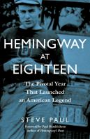 Hemingway at eighteen : the pivotal year that launched an American legend