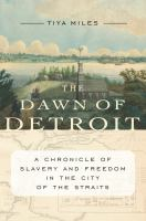 The dawn of Detroit : a chronicle of slavery and freedom in the city of the straits