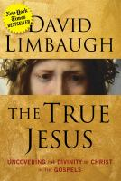 The true Jesus : uncovering the divinity of Christ in the Gospels