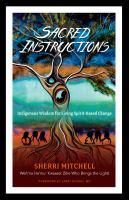 Sacred instructions : indigenous wisdom for living spirit-based change