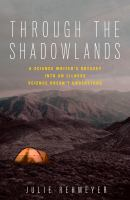 Through the shadowlands : a science writer's odyssey into an illness science doesn't understand