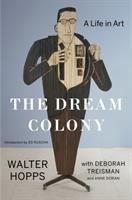 The dream colony : a life in art