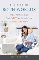 The best of both worlds : how mothers can find full-time satisfaction in part-time work