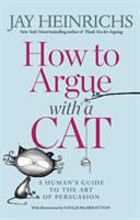 How to argue with a cat : a human's guide to the art of persuasion