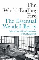 The world-ending fire : the essential Wendell Berry