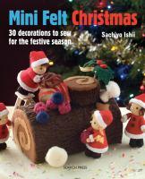 Mini felt Christmas : 30 decorations to sew for the festive season