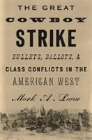 The great cowboy strike : bullets, ballots  class conflicts in the American West