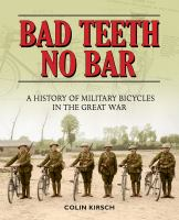 Bad teeth no bar : a history of military bicycles in the Great War