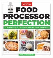 Food processor perfection : 75 amazing ways to use the most powerful tool in your kitchen