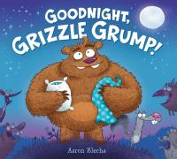 Cover image for Goodnight, Grizzle Grump!