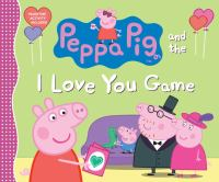 Cover image for Peppa pig and the I love you game.