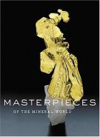 Cover image for Masterpieces of the mineral world : treasures from the Houston Museum of Natural Science