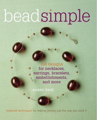 Cover image for Beadsimple : 150 designs for earrings, necklaces, bracelets, embellishments, and more : essential techniques for making jewelry just the way you want it