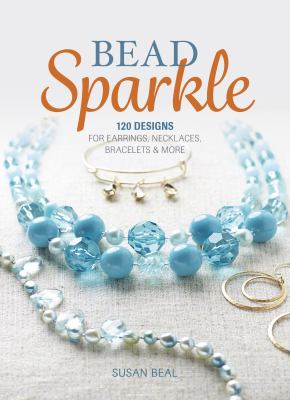 Cover image for Bead sparkle : 120 designs for earrings, necklaces, bracelets & more