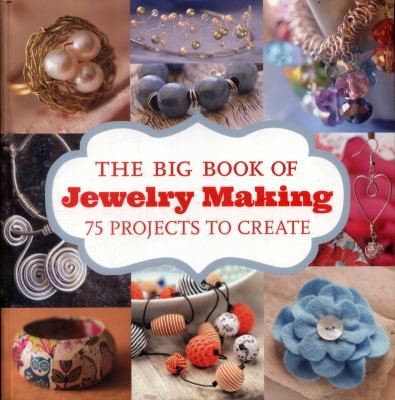 Cover image for The big book of jewelry making : 75 projects to make.