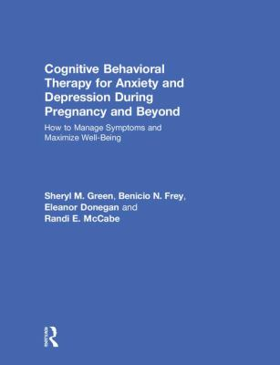 Cover image for Cognitive Behavioral Therapy for Anxiety and Depression During Pregnancy and Beyond: How to Manage Symptoms and Maximize Well-Being