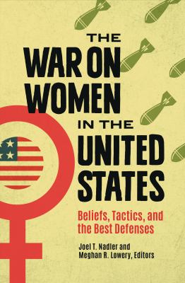 Cover image for The war on women in the United States : beliefs, tactics, and the best defenses