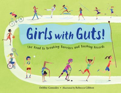 Cover image for Girls with Guts!: The Road to Breaking Barriers and Bashing Records