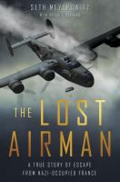 Cover image for The lost airman : a true story of escape from Nazi-occupied France