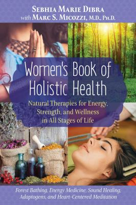 Cover image for Women's Book of Holistic Health: Natural Therapies for Energy, Strength, and Wellness in All Stages of Life