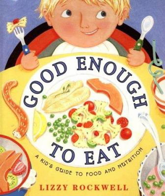 Cover image for Good enough to eat : a kid's guide to food and nutrition