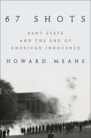 Cover image for 67 shots : Kent State and the end of American innocence