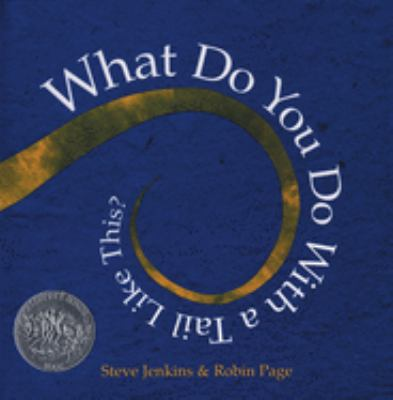 Cover of What Do You Do With a Tail Like This? by Steve Jenkins, illustrated by Robin Page